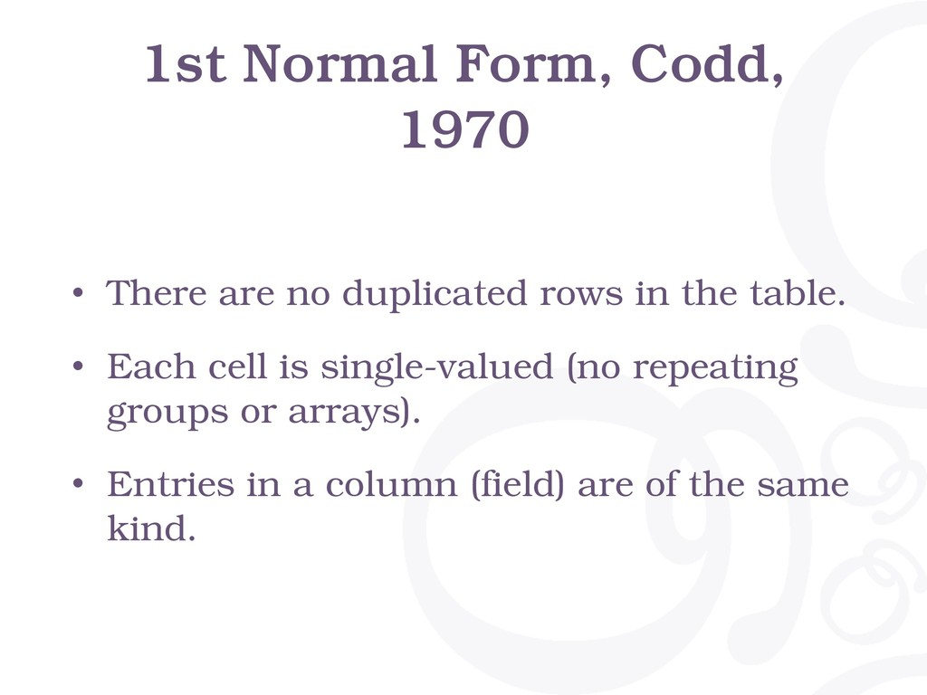 1st Normal Form, Codd, 1970 • There are no dupl...