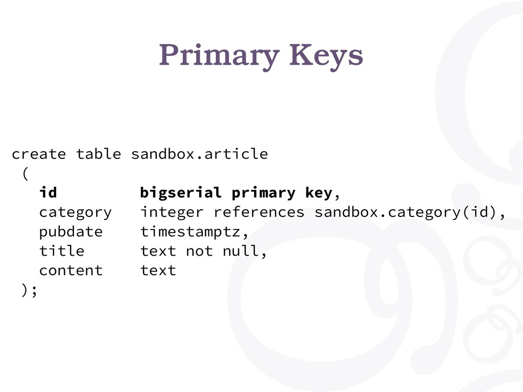 Primary Keys create table sandbox.article ( id ...