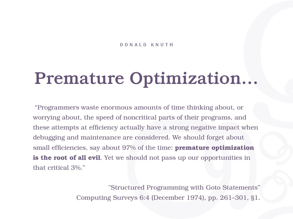 "Premature Optimization… D O N A L D K N U T H ""..."
