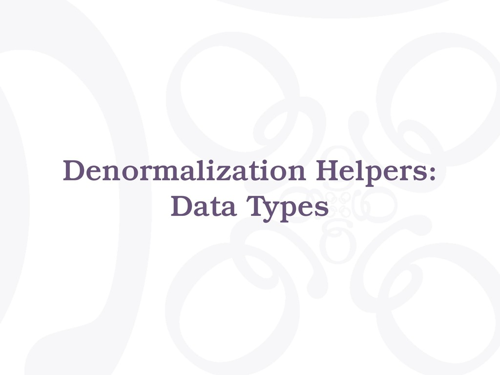 Denormalization Helpers: Data Types