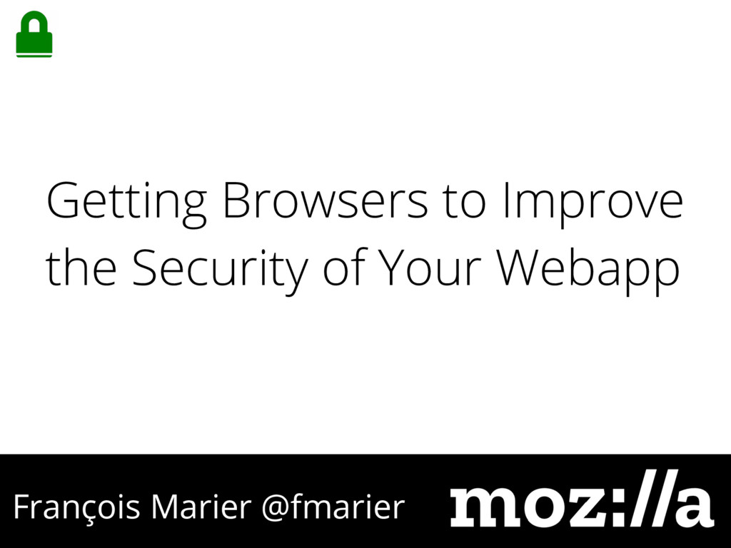 François Marier @fmarier Getting Browsers to Im...