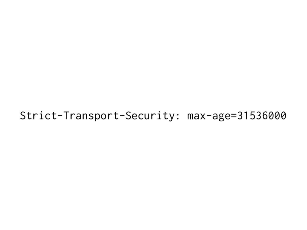 Strict-Transport-Security: max-age=31536000