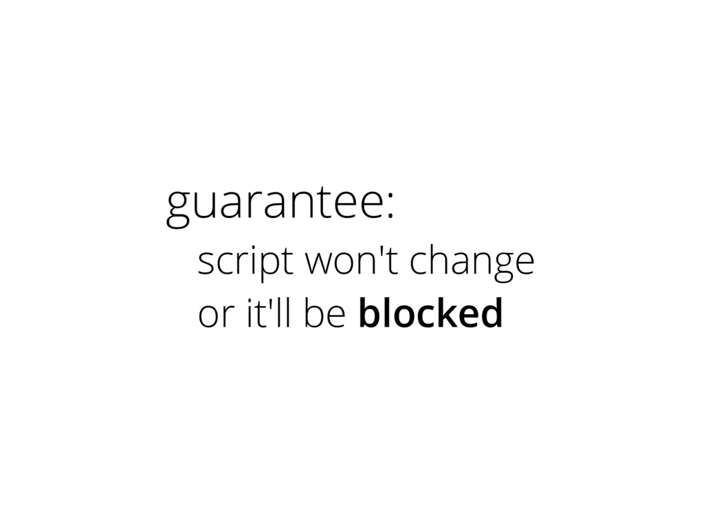 guarantee: script won't change or it'll be bloc...