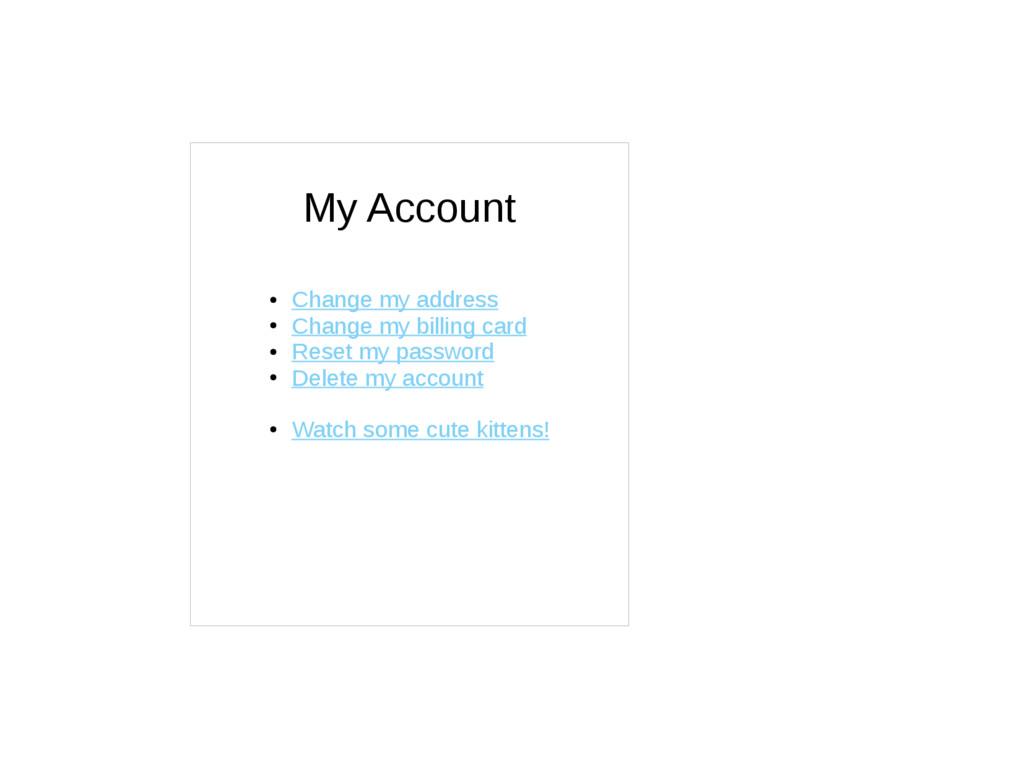 My Account ● Change my address ● Change my bill...