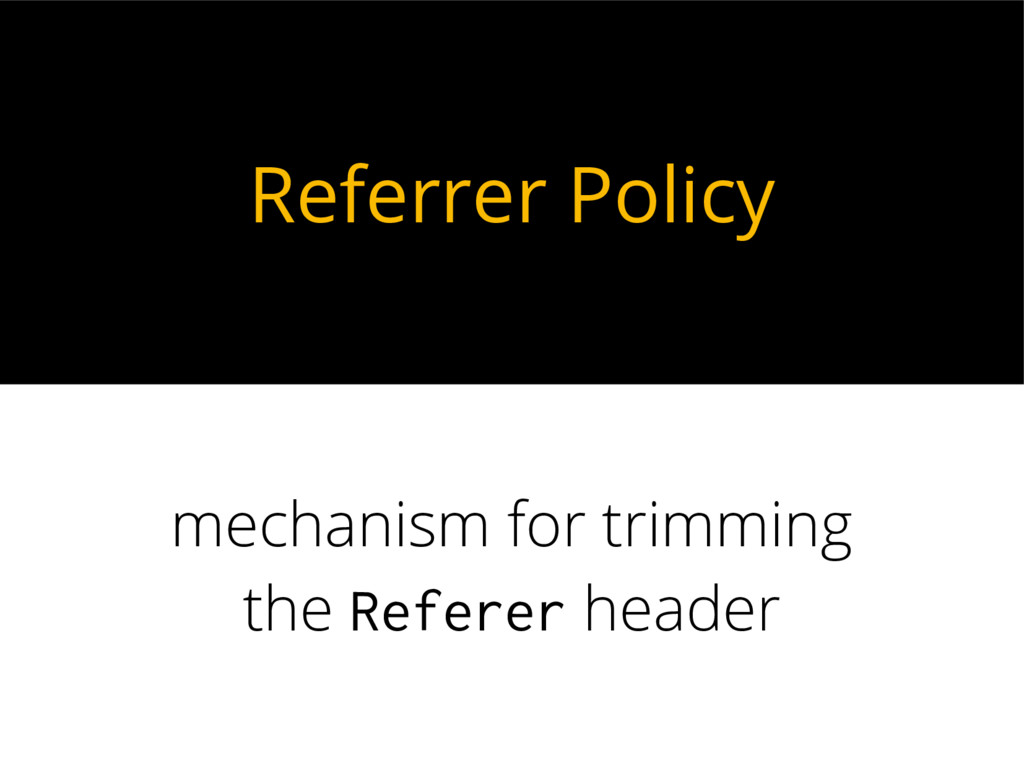 Referrer Policy mechanism for trimming the Refe...