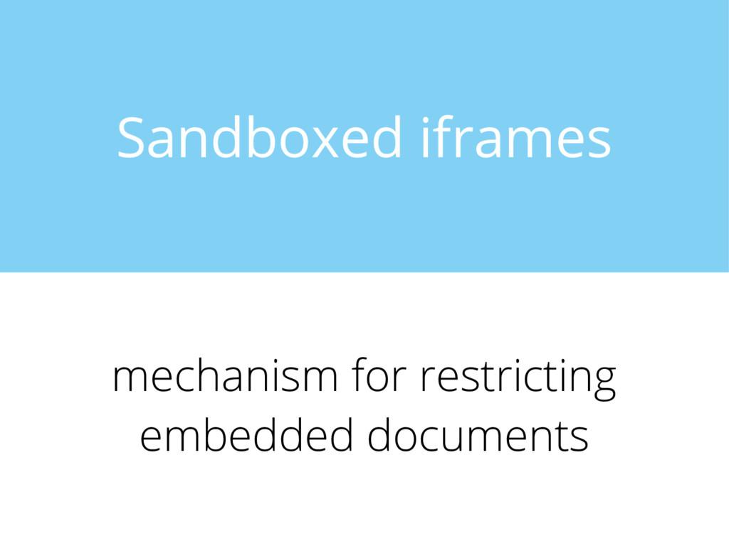 Sandboxed iframes mechanism for restricting emb...