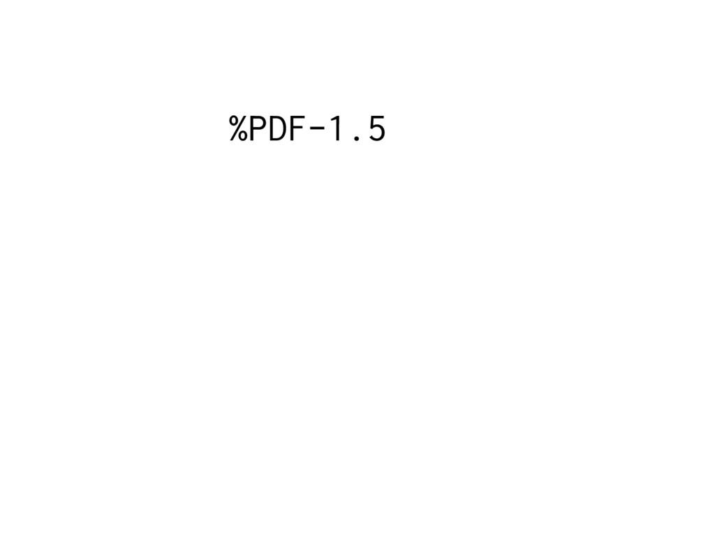 %PDF-1.5 <html> <body> <script> ... </script> <...