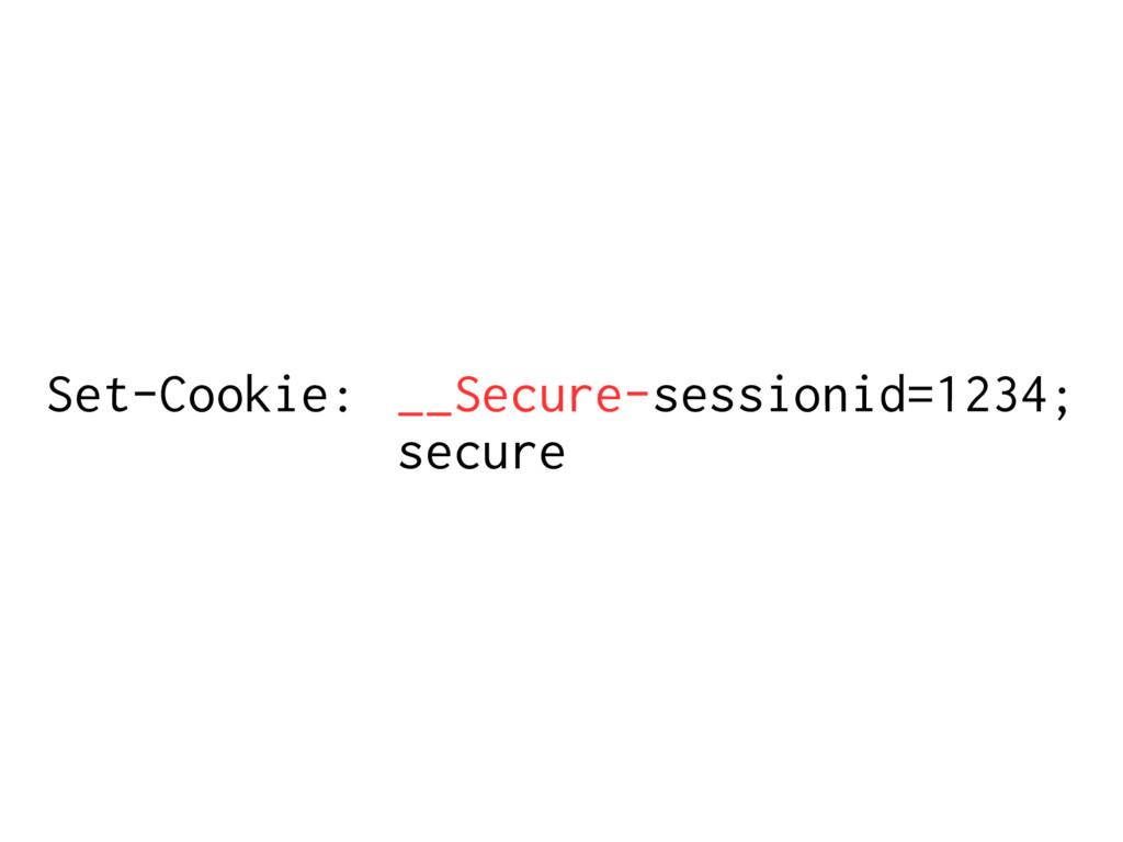 Set-Cookie: __Secure-sessionid=1234; secure