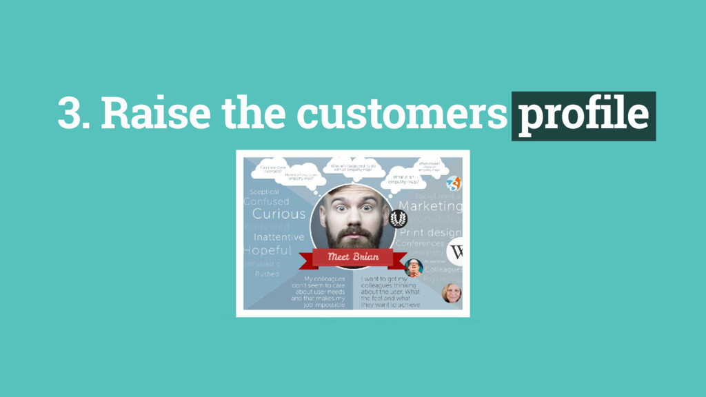 3. Raise the customers profile
