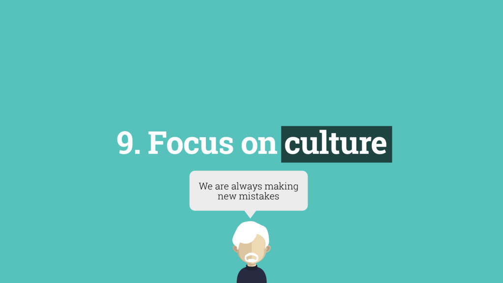 9. Focus on culture We are always making new mi...