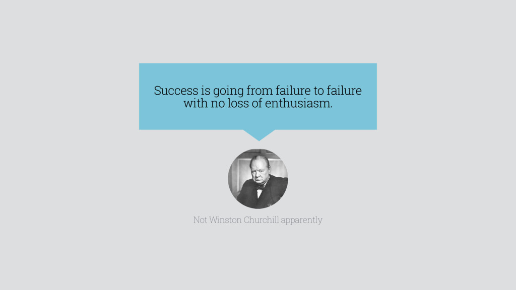 Success is going from failure to failure with n...
