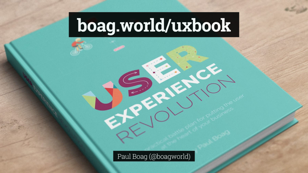 boag.world/uxbook Paul Boag (@boagworld)