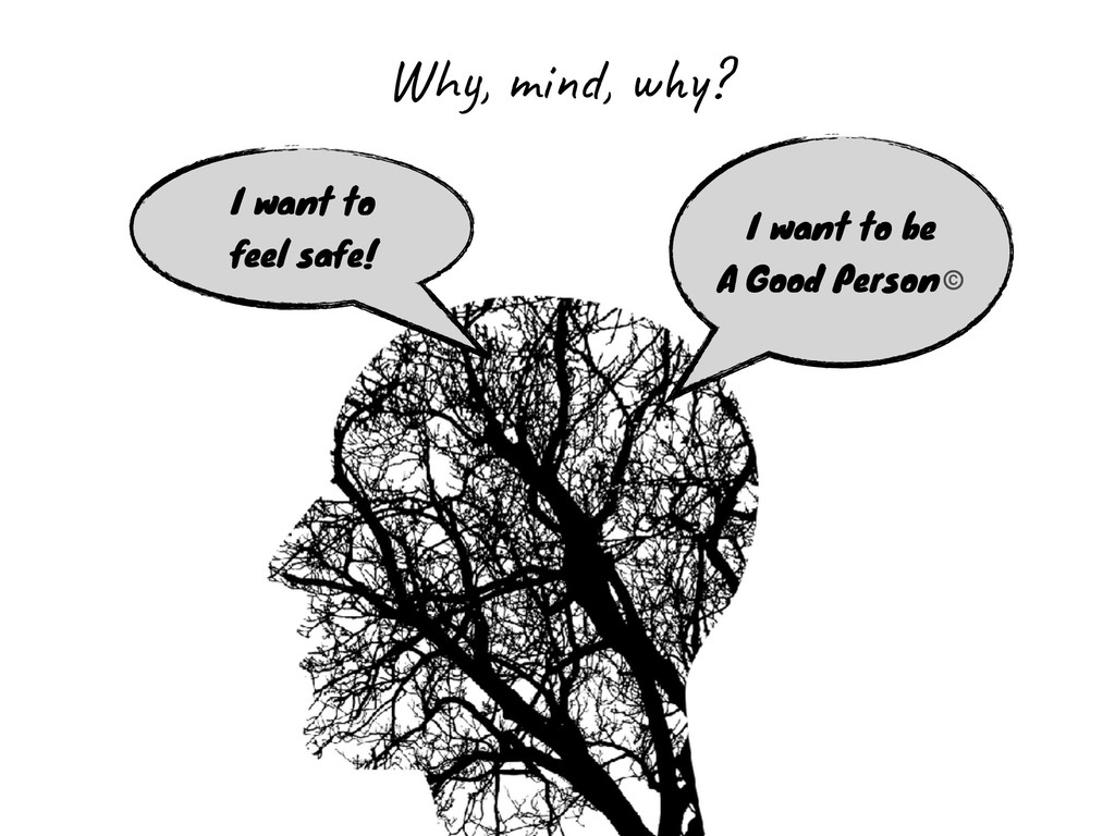 I want to be A Good Person© I want to feel safe...
