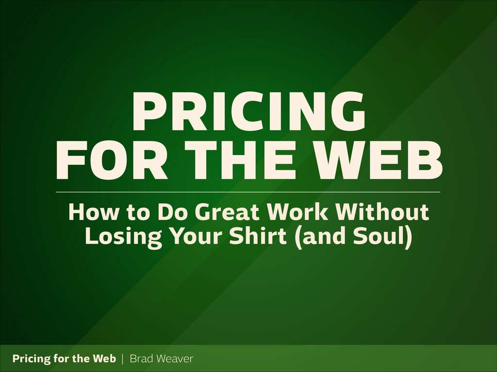 Pricing for the Web   Brad Weaver PRICING FOR T...
