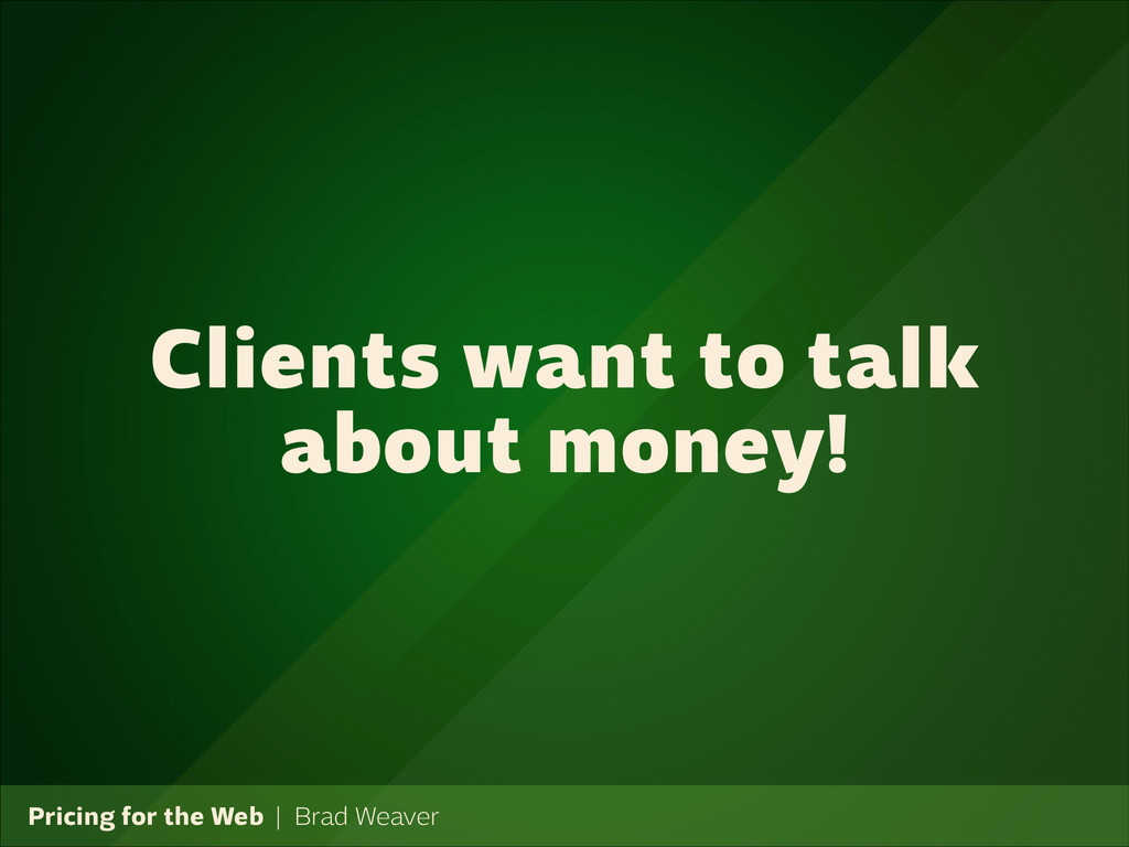 Pricing for the Web   Brad Weaver Clients want ...