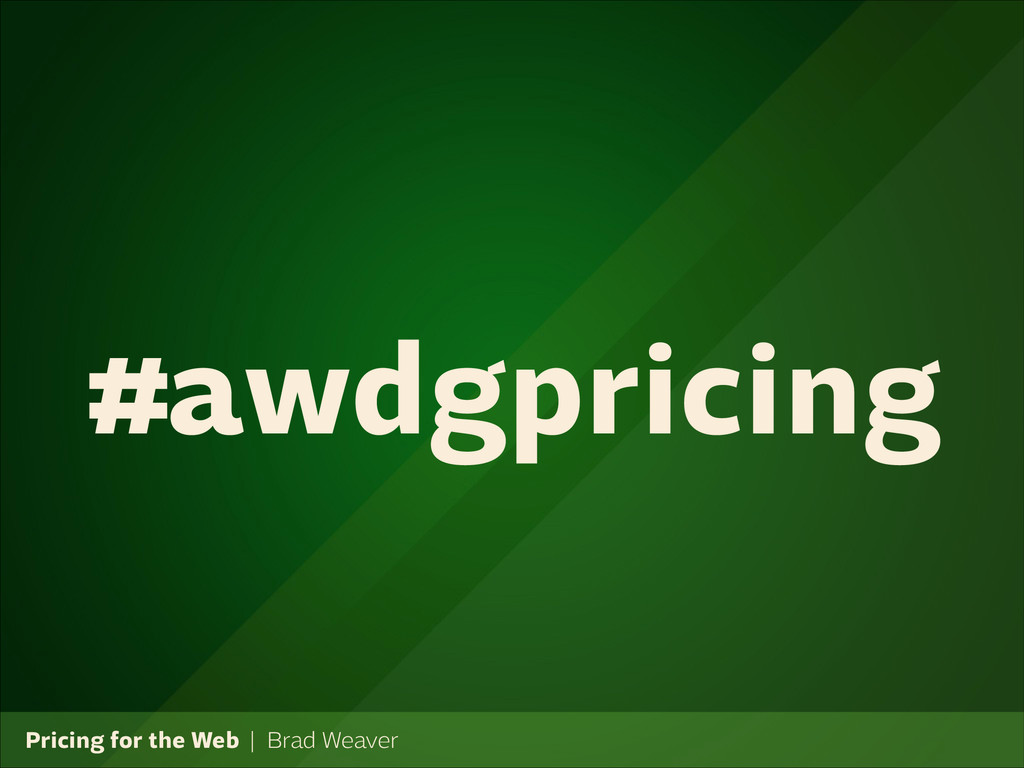 Pricing for the Web   Brad Weaver #awdgpricing