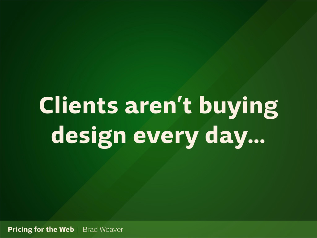 Pricing for the Web   Brad Weaver Clients aren'...