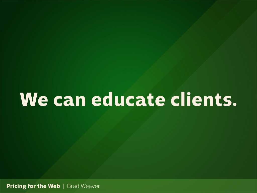 Pricing for the Web   Brad Weaver We can educat...