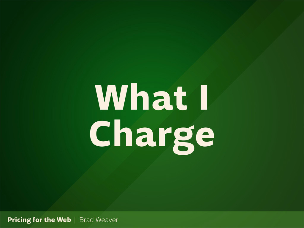 Pricing for the Web   Brad Weaver What I Charge