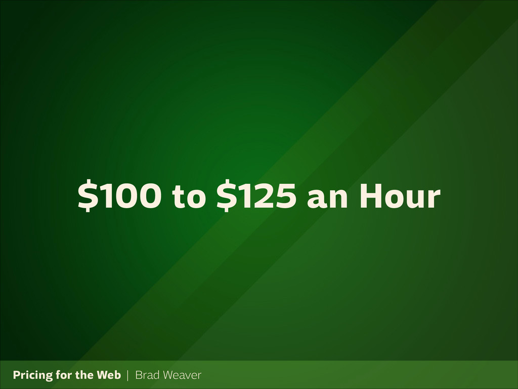 Pricing for the Web   Brad Weaver $100 to $125 ...