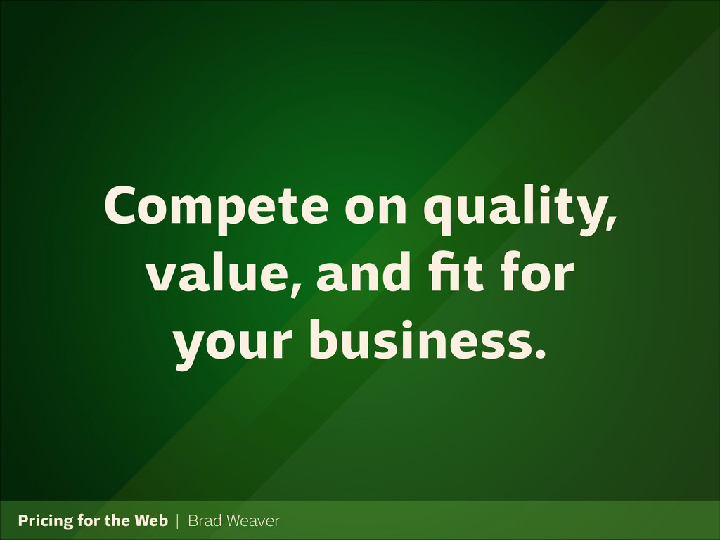 Pricing for the Web   Brad Weaver Compete on qu...