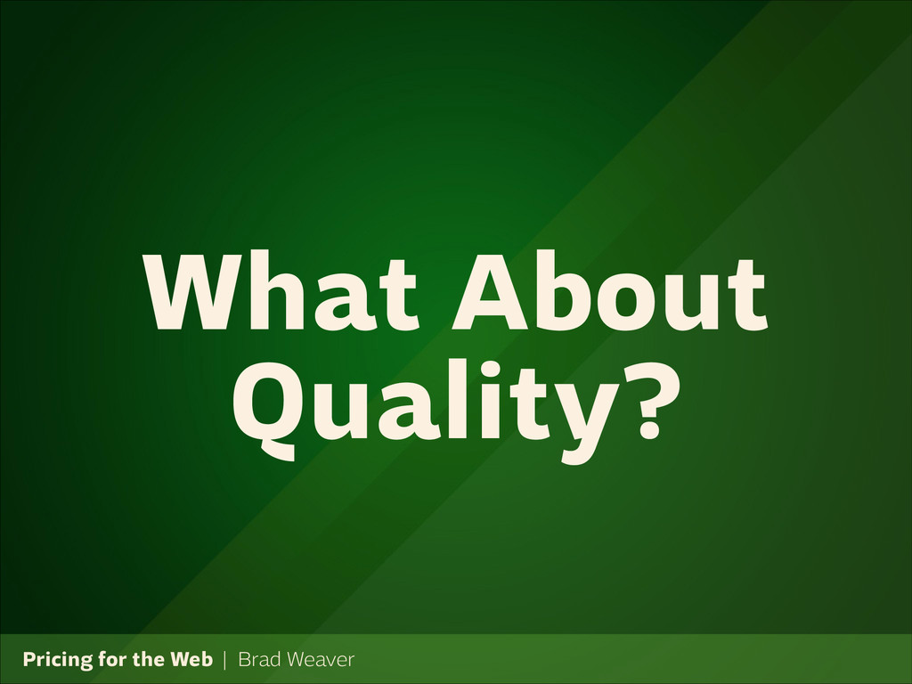 Pricing for the Web   Brad Weaver What About Qu...