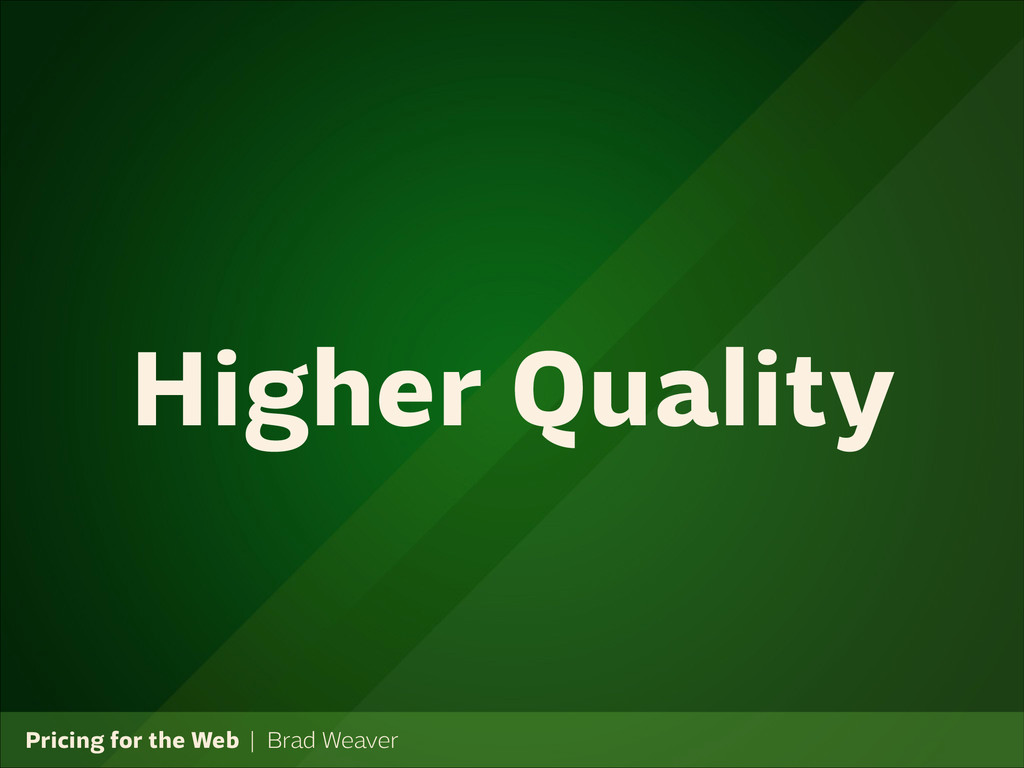 Pricing for the Web   Brad Weaver Higher Quality