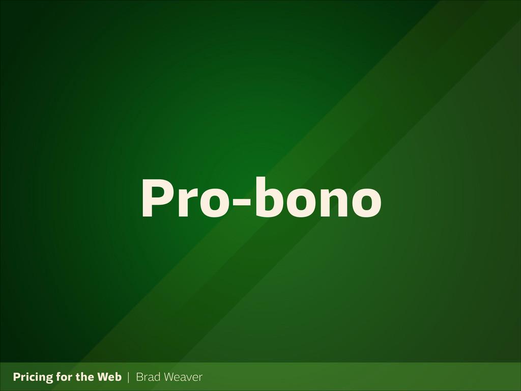 Pricing for the Web   Brad Weaver Pro-bono