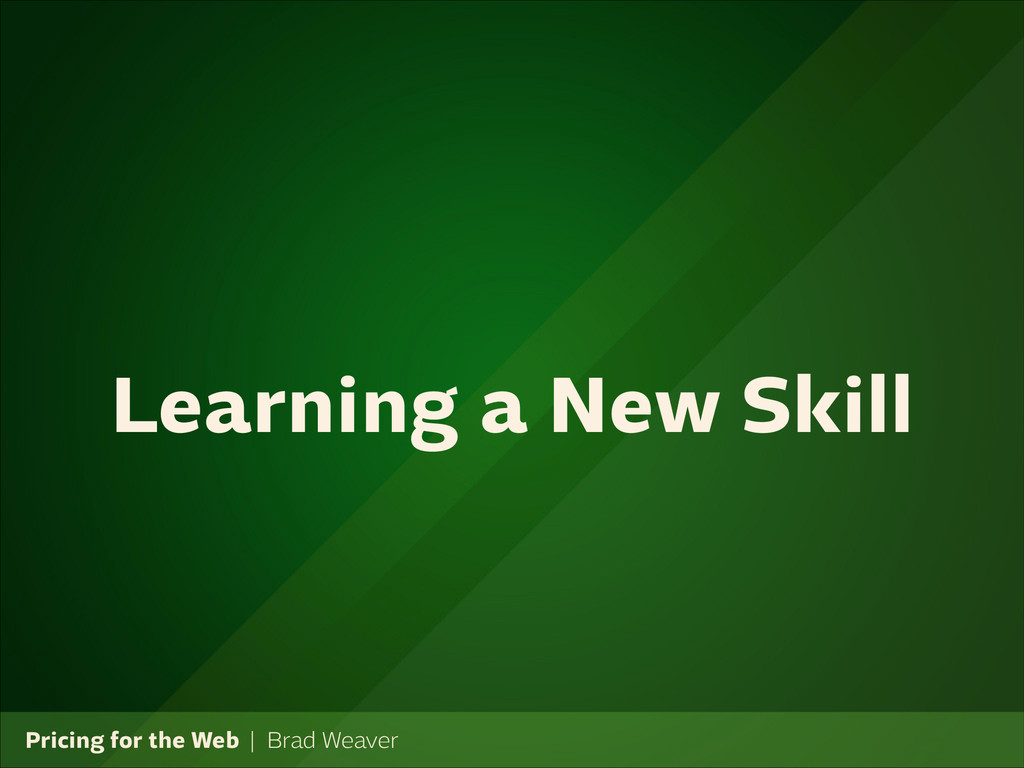 Pricing for the Web   Brad Weaver Learning a Ne...