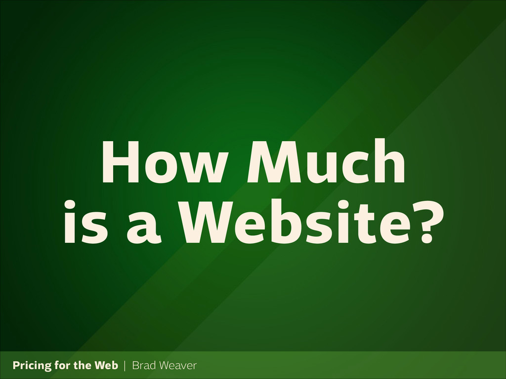 Pricing for the Web   Brad Weaver How Much is a...
