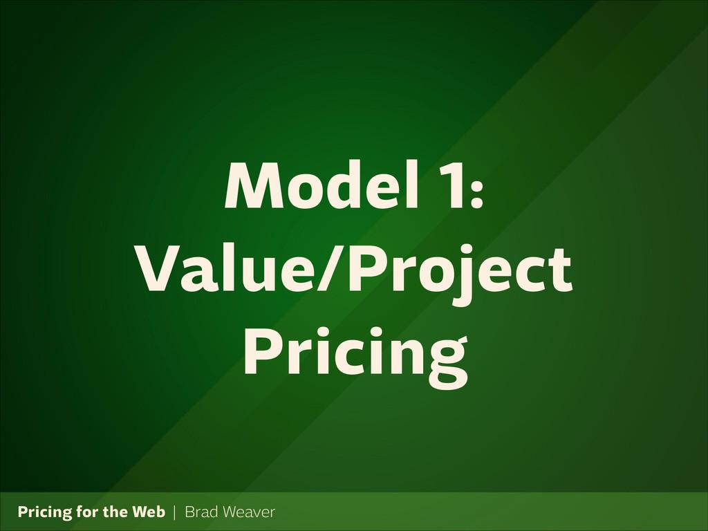 Pricing for the Web   Brad Weaver Model 1: Valu...