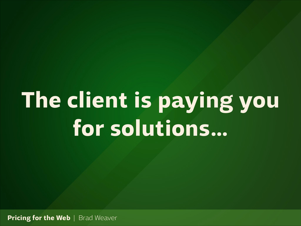 Pricing for the Web   Brad Weaver The client is...