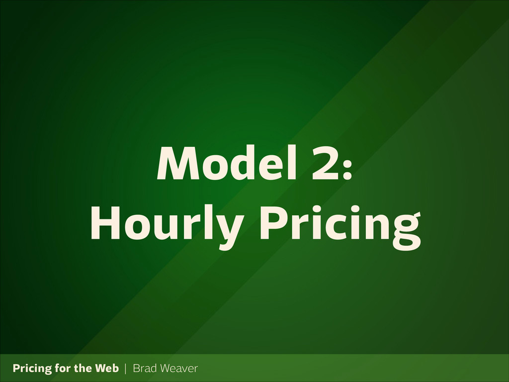 Pricing for the Web   Brad Weaver Model 2: Hour...