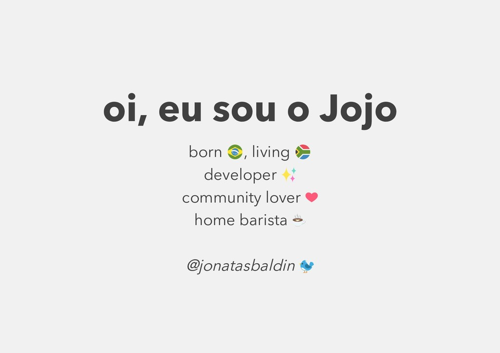 oi, eu sou o Jojo born , living developer commu...
