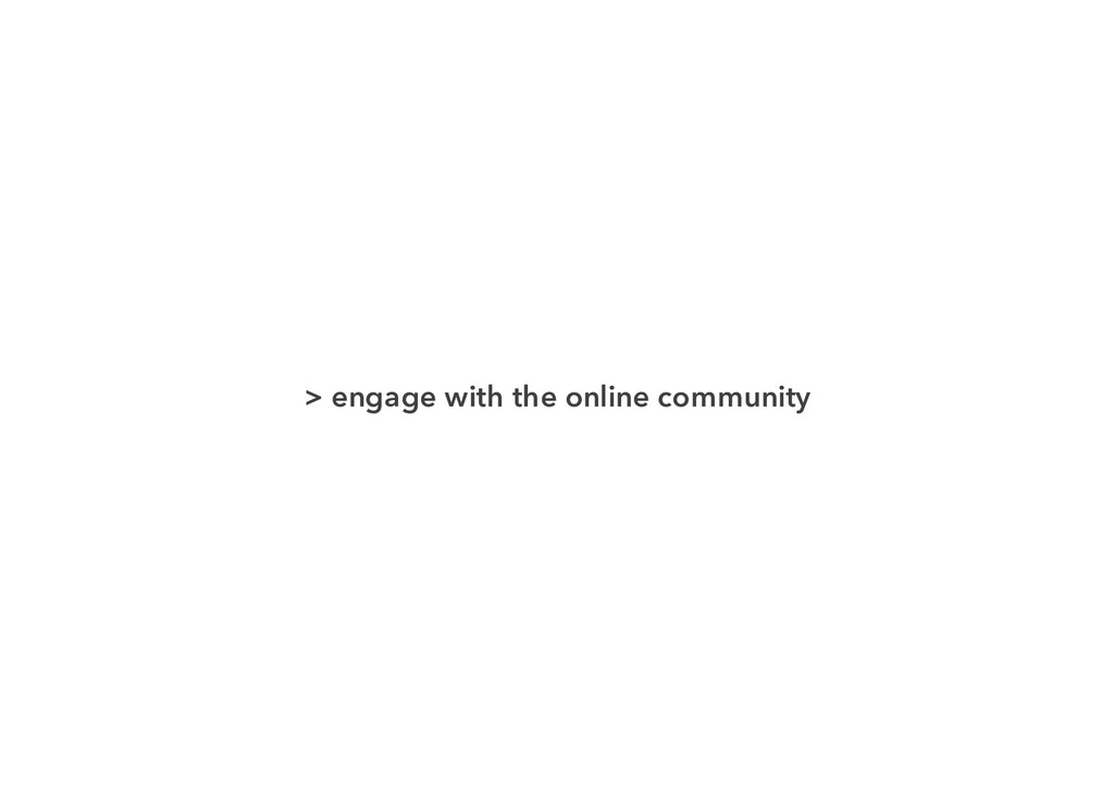 > engage with the online community