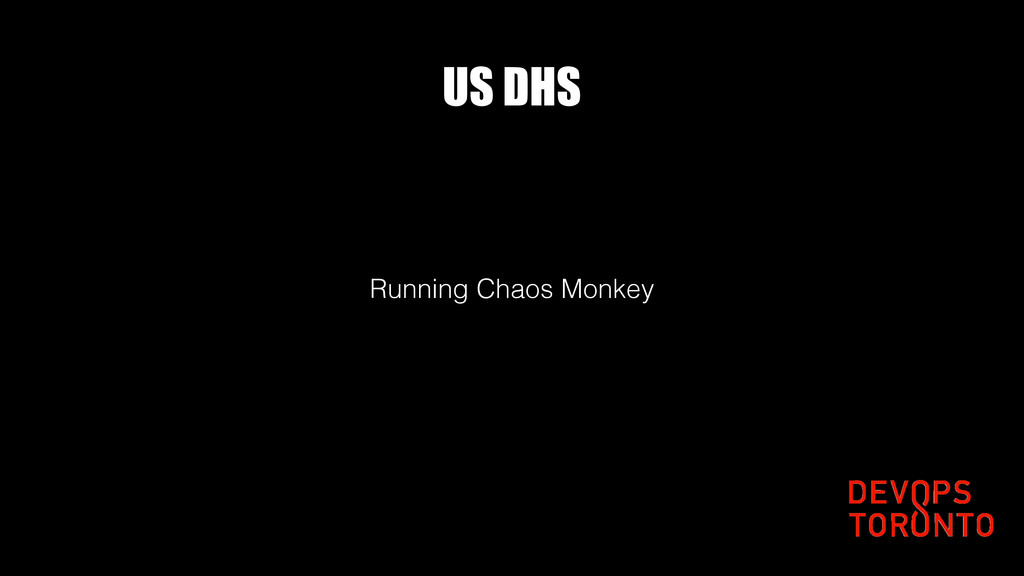 US DHS Running Chaos Monkey