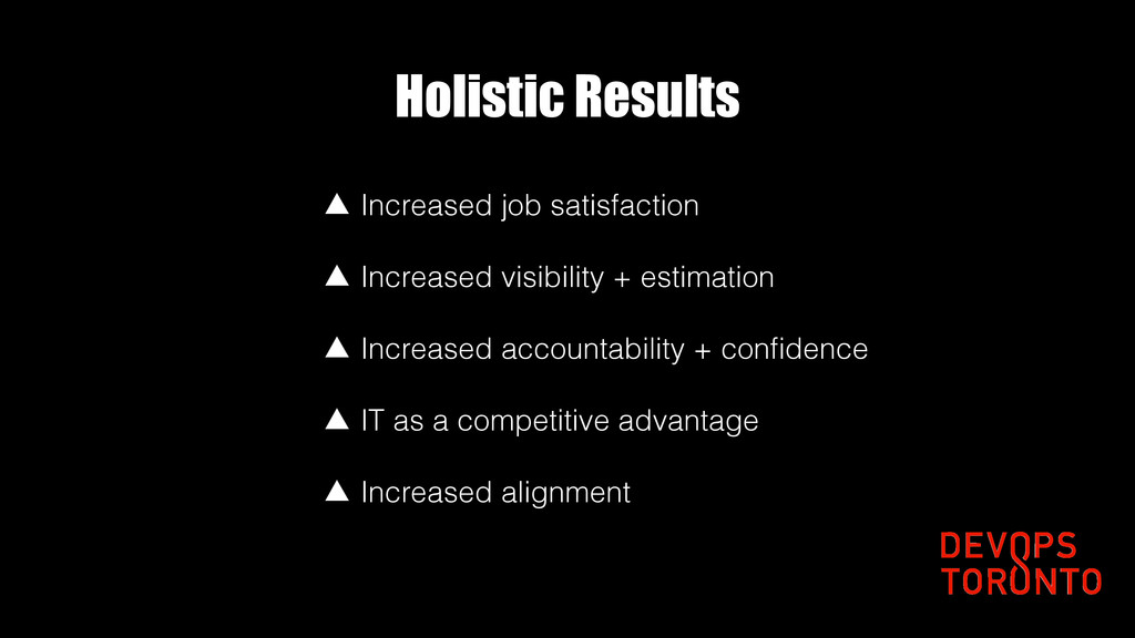 Holistic Results ▲ Increased job satisfaction ▲...