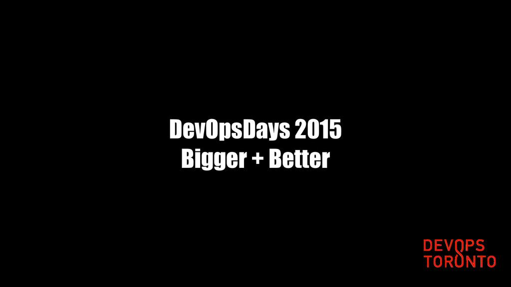 DevOpsDays 2015 Bigger + Better