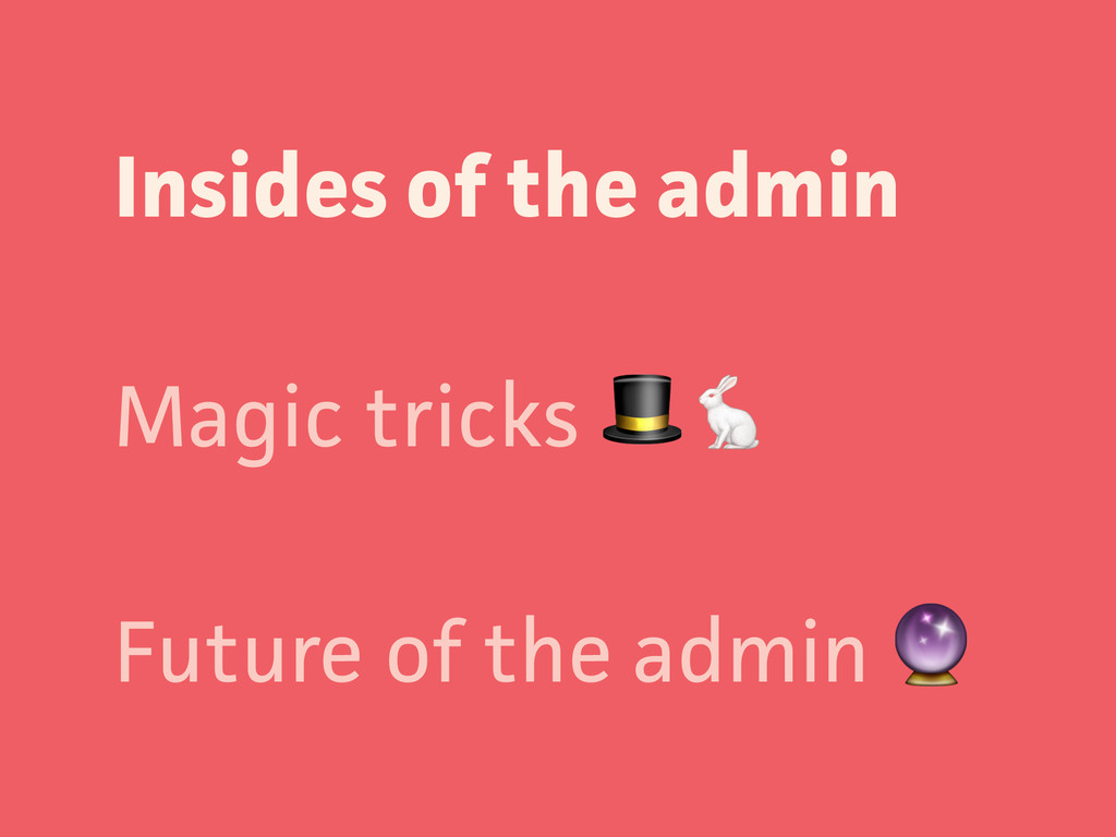 Insides of the admin Magic tricks  Future of th...