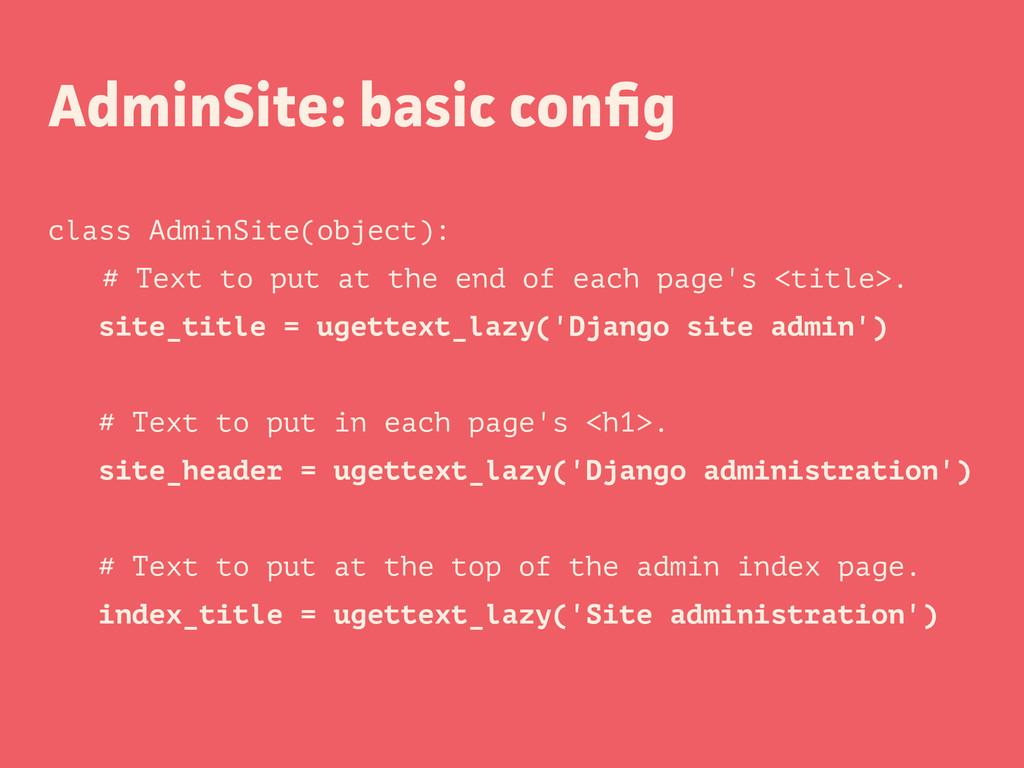 AdminSite: basic config class AdminSite(object):...