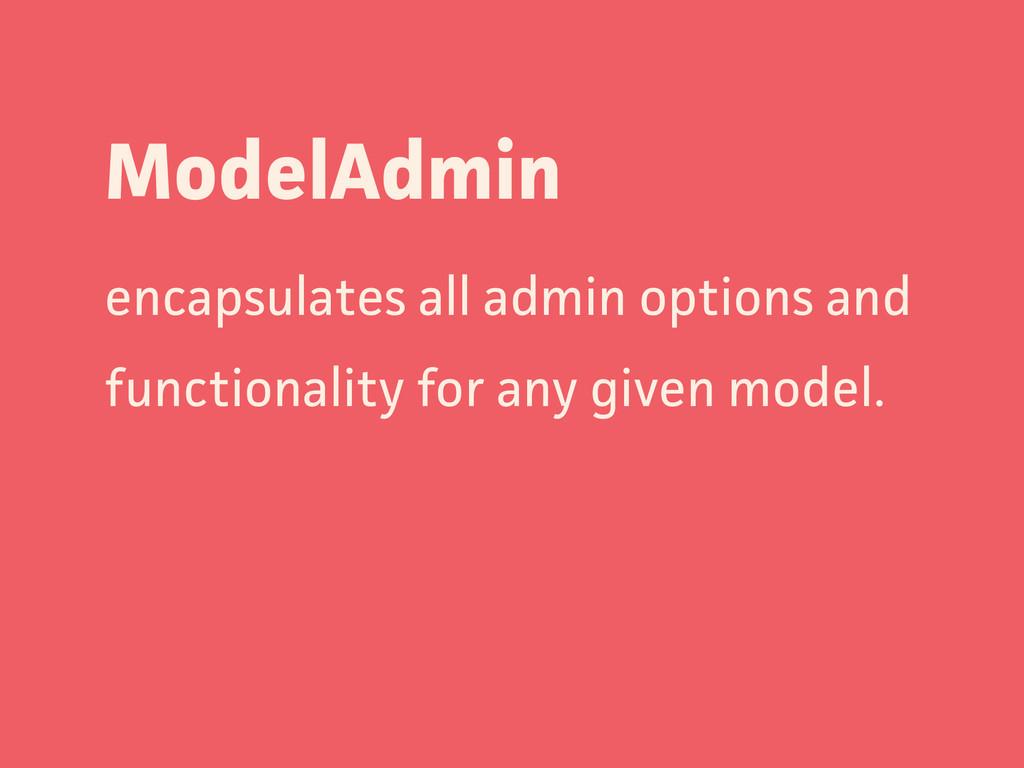 ModelAdmin encapsulates all admin options and f...