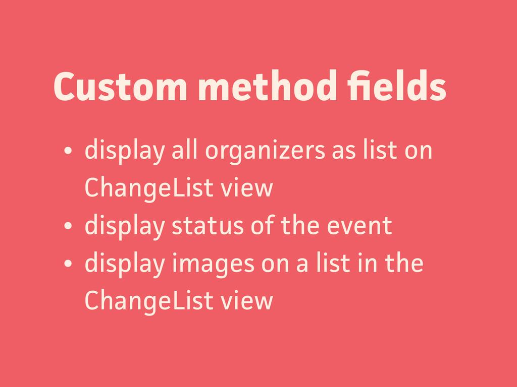 Custom method fields • display all organizers as...