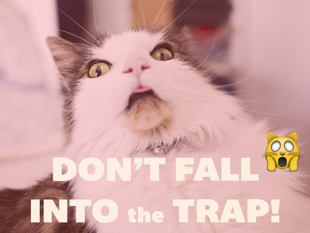 DON'T FALL INTO the TRAP!