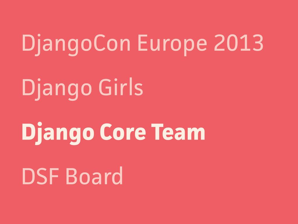 DjangoCon Europe 2013 Django Girls Django Core ...