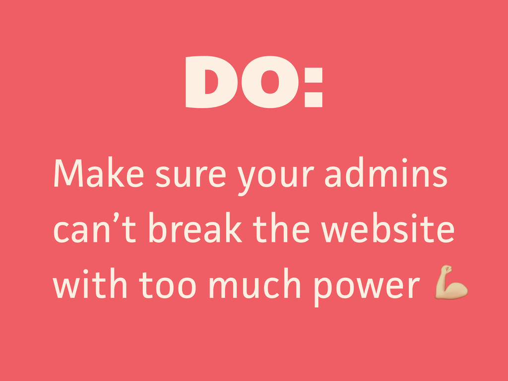 DO: Make sure your admins can't break the websi...