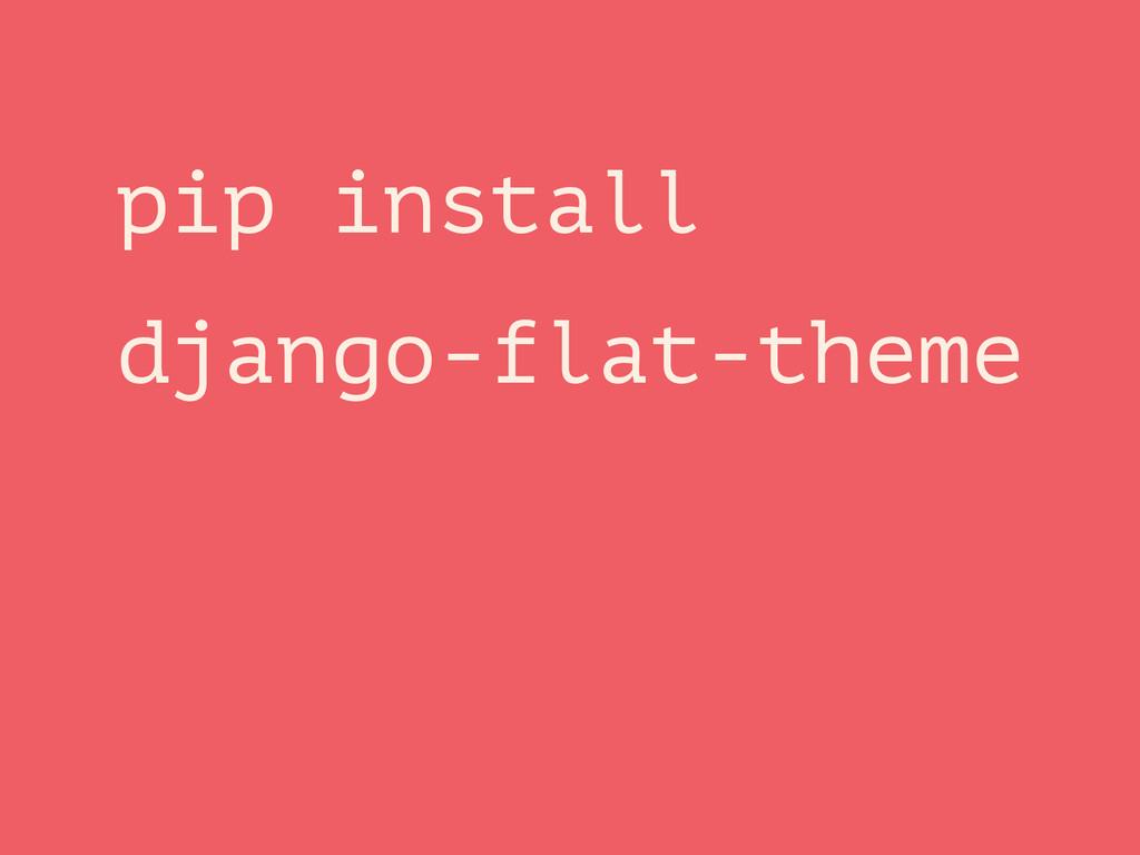 pip install django-flat-theme
