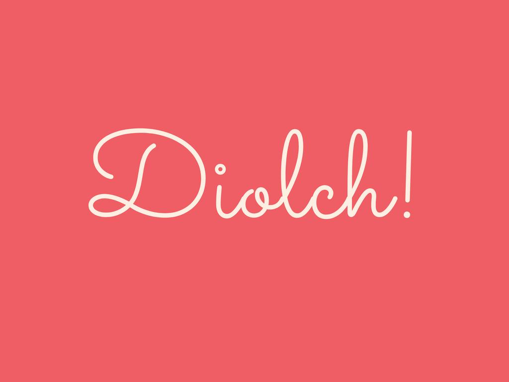 Diolch!