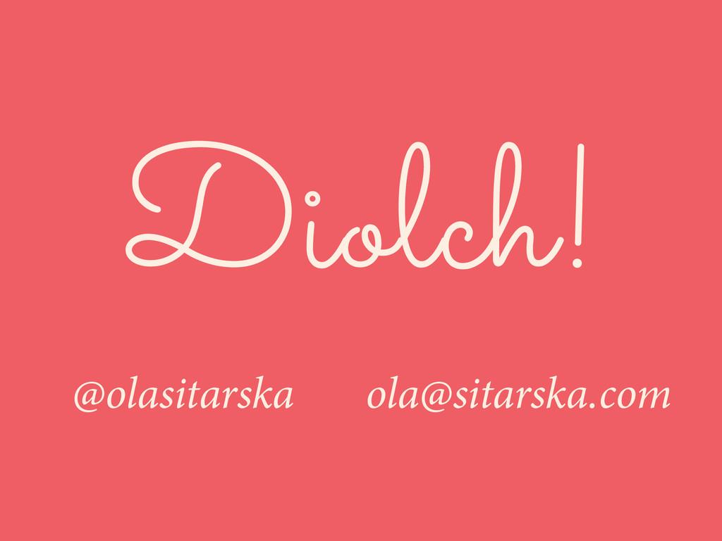 @olasitarska ola@sitarska.com Diolch!