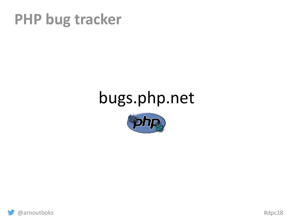 @arnoutboks #dpc18 bugs.php.net PHP bug tracker