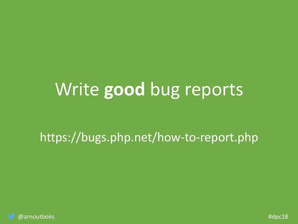 @arnoutboks #dpc18 Write good bug reports https...